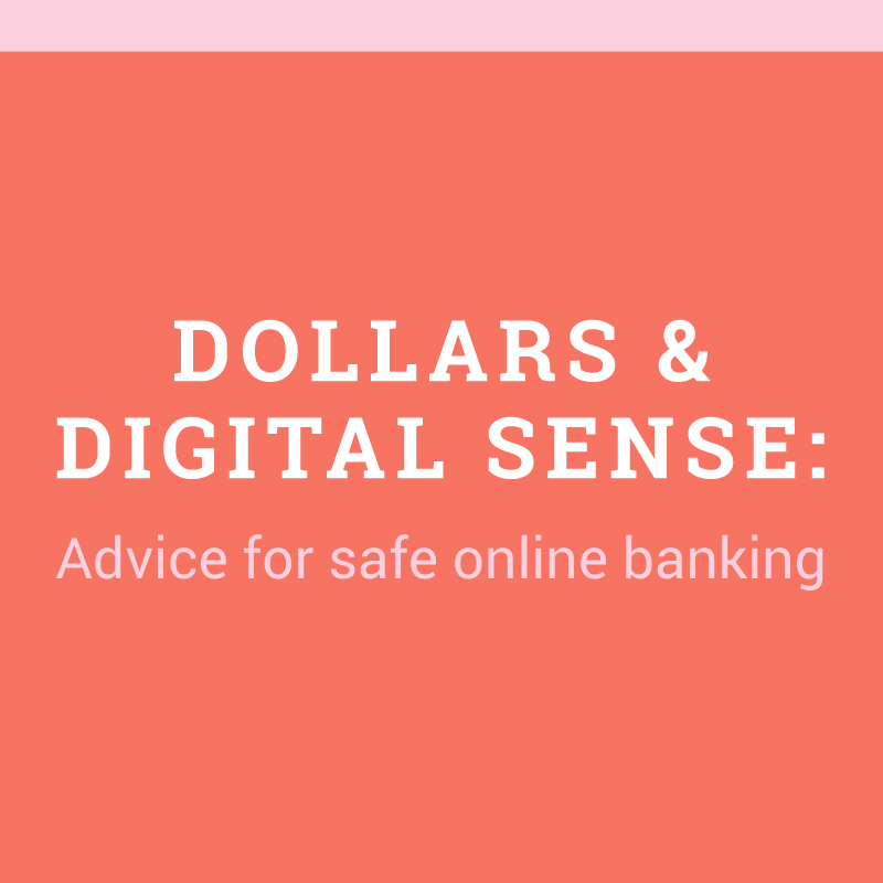 Dollars and Digital Sense: Advice for safe online banking